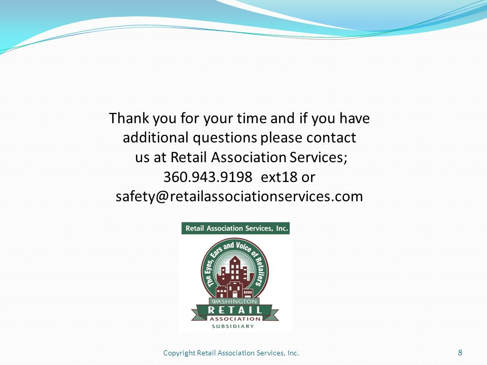 Thank you for your time and if you have additional questions please contact us at Retail Association Services; 360.943.9198 ext18 or safety@retailasso