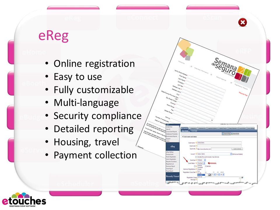 eReg eConnecteScan eWiki eRFP eMobile eMarketing eBooth eHome eSurvey eBudget eScheduler eSeatingeProject eBudget Gain control, insight into expenses and revenue Create budget for approval Track flow-through real-time performance Links to eReg Track per-vendor spend Generate variance reports