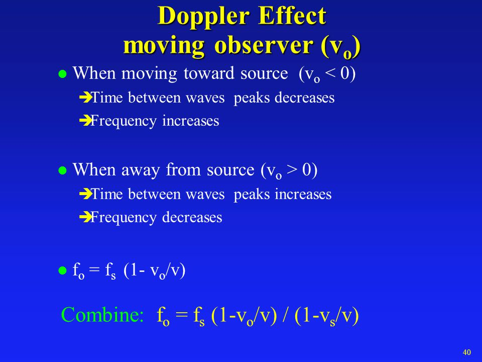 Doppler Effect moving source v s l When source is coming toward you (v s > 0) è Distance between waves decreases è Frequency increases l When source is going away from you (v s < 0) è Distance between waves increases è Frequency decreases l f o = f s / (1- v s /v) 38