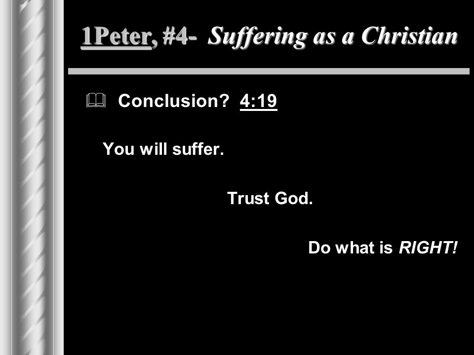 1Peter, #4- Suffering as a Christian  Conclusion.