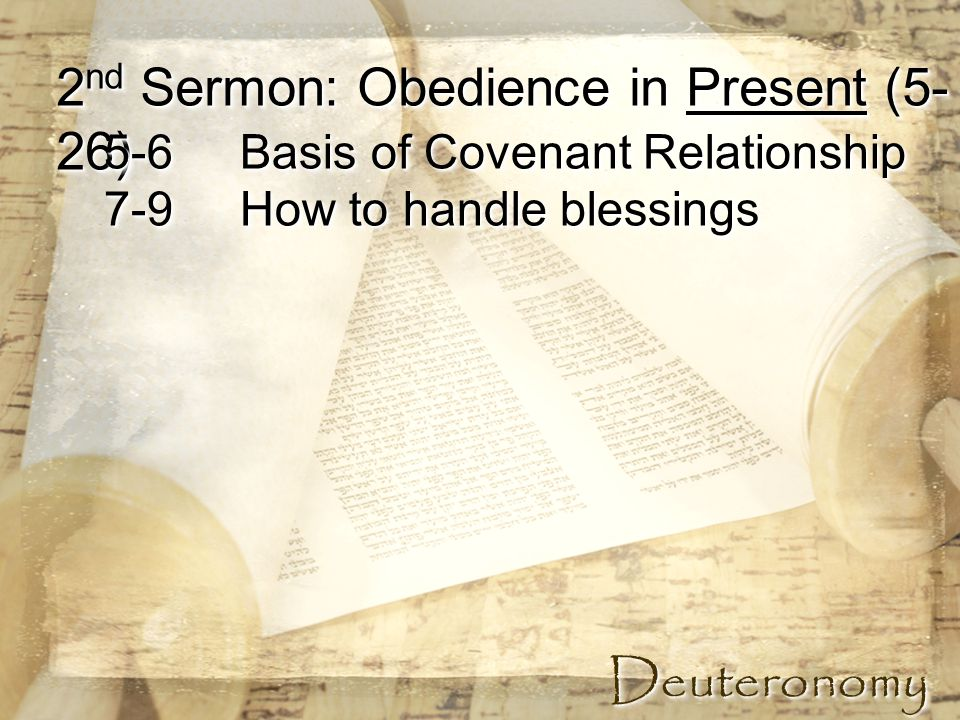 DeuteronomyDeuteronomy 5-6 Basis of Covenant Relationship 7-9 How to handle blessings 5-6 Basis of Covenant Relationship 7-9 How to handle blessings