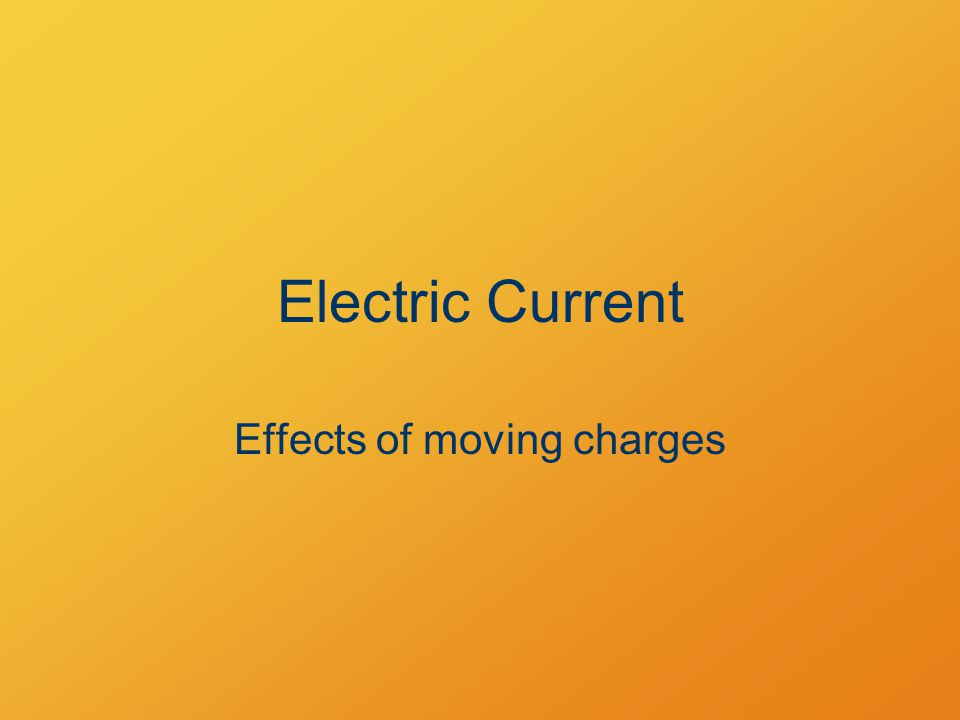 Electric Current Effects of moving charges