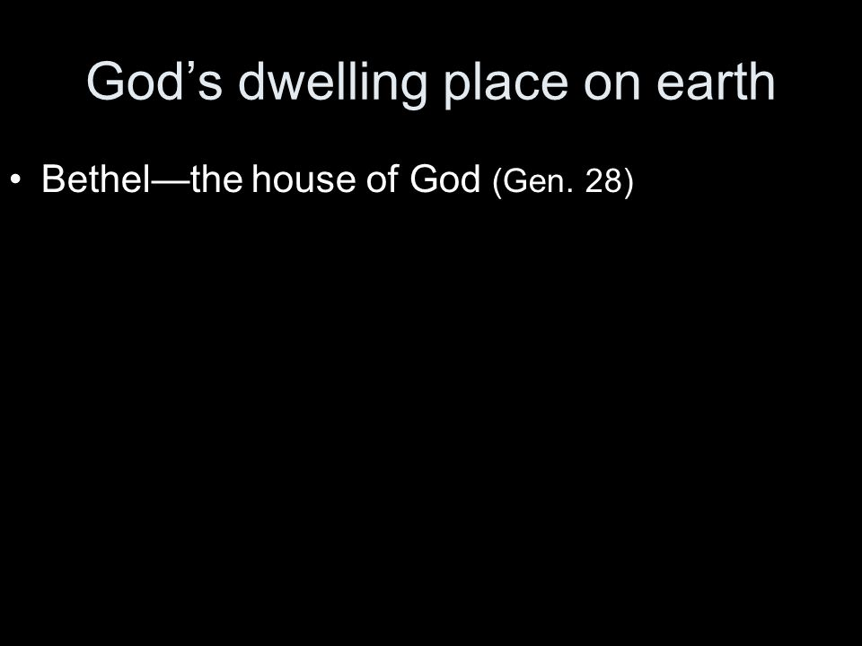Bethel—the house of God (Gen. 28)