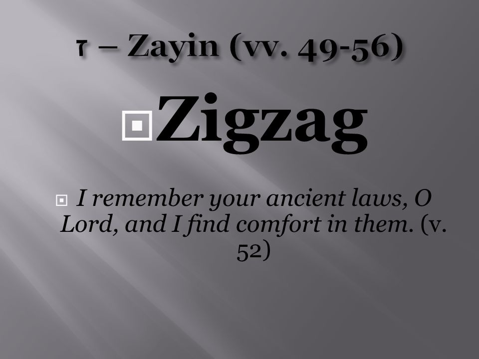  Zigzag  I remember your ancient laws, O Lord, and I find comfort in them. (v. 52)