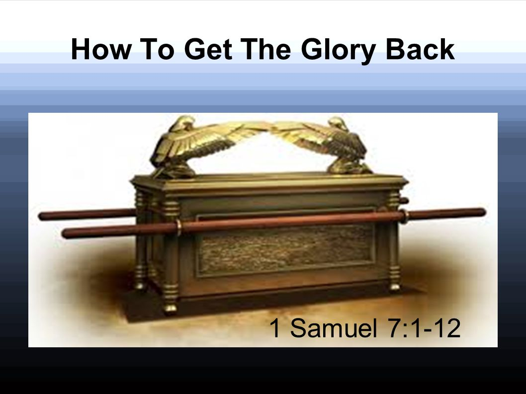 How To Get The Glory Back 1 Samuel 7:1-12