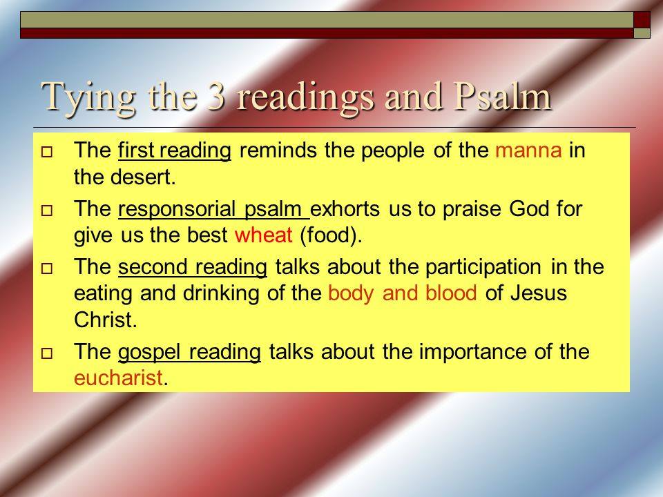Tying the 3 readings and Psalm  The first reading reminds the people of the manna in the desert.  The responsorial psalm exhorts us to praise God fo