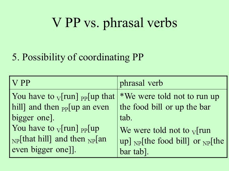 V PP vs. phrasal verbs 5.