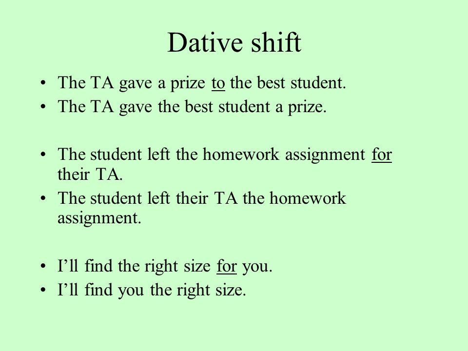 Dative shift The TA gave a prize to the best student.