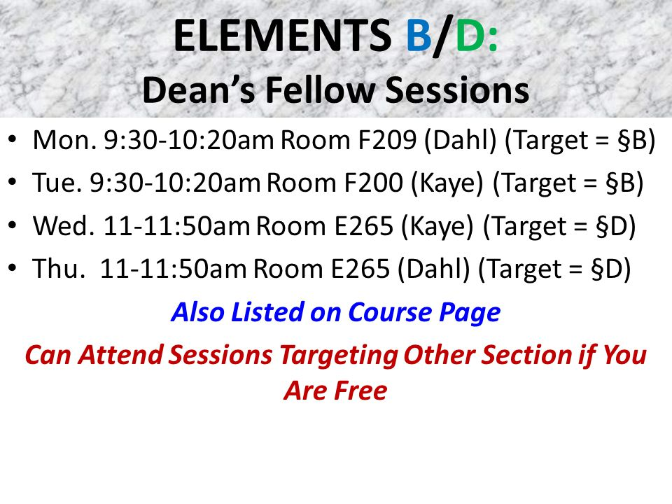 ELEMENTS B/D: Dean's Fellow Sessions Mon. 9:30-10:20am Room F209 (Dahl) (Target = §B) Tue.