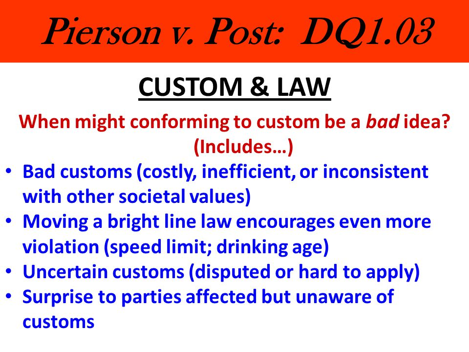 Pierson v. Post: DQ1.03 CUSTOM & LAW When might conforming to custom be a bad idea? (Includes…) Bad customs (costly, inefficient, or inconsistent with