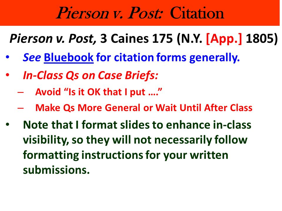 Pierson v. Post: Citation Pierson v. Post, 3 Caines 175 (N.Y. [App.] 1805) See Bluebook for citation forms generally. In-Class Qs on Case Briefs: – Av