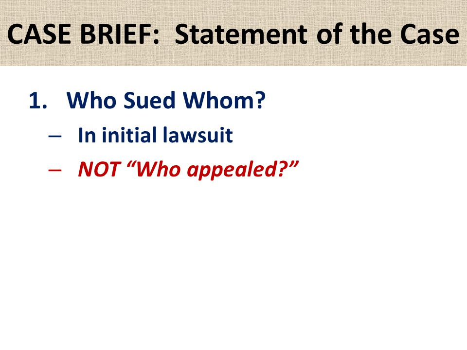 CASE BRIEF: Statement of the Case 1.Who Sued Whom – In initial lawsuit – NOT Who appealed