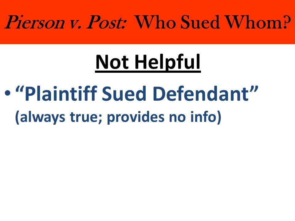 "Pierson v. Post: Who Sued Whom? Not Helpful ""Plaintiff Sued Defendant"" (always true; provides no info)"