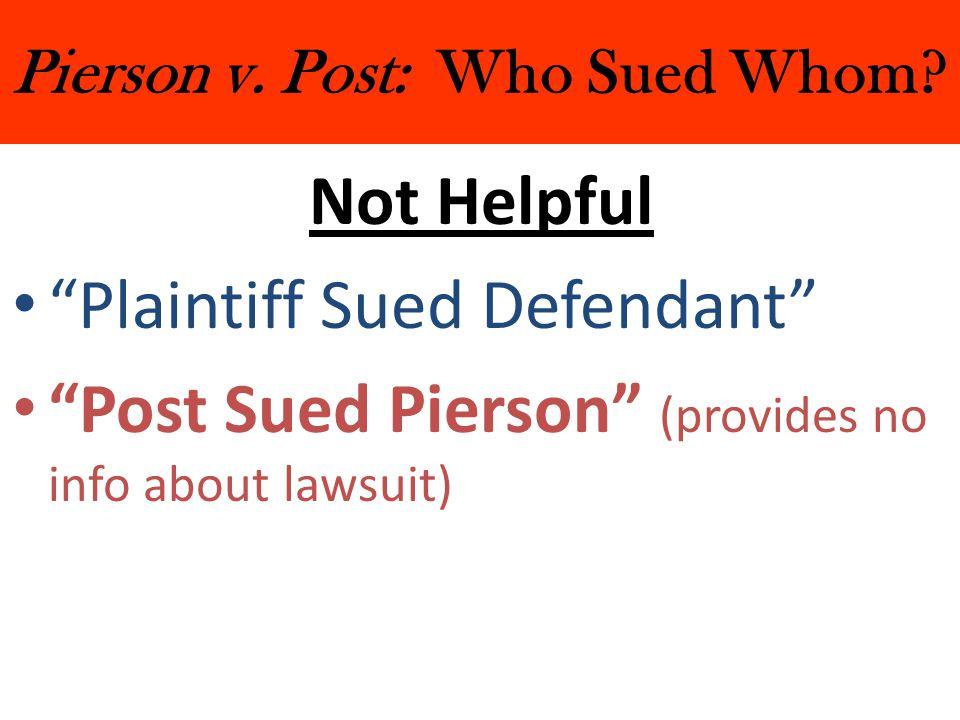 "Pierson v. Post: Who Sued Whom? Not Helpful ""Plaintiff Sued Defendant"" ""Post Sued Pierson"" (provides no info about lawsuit)"