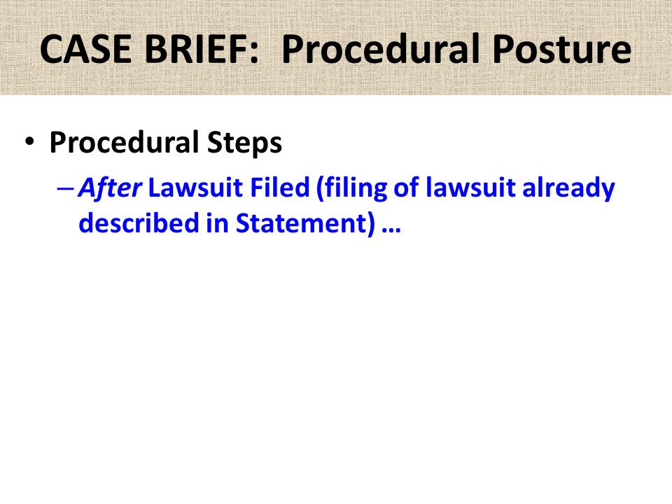 CASE BRIEF: Procedural Posture Procedural Steps – After Lawsuit Filed (filing of lawsuit already described in Statement) …