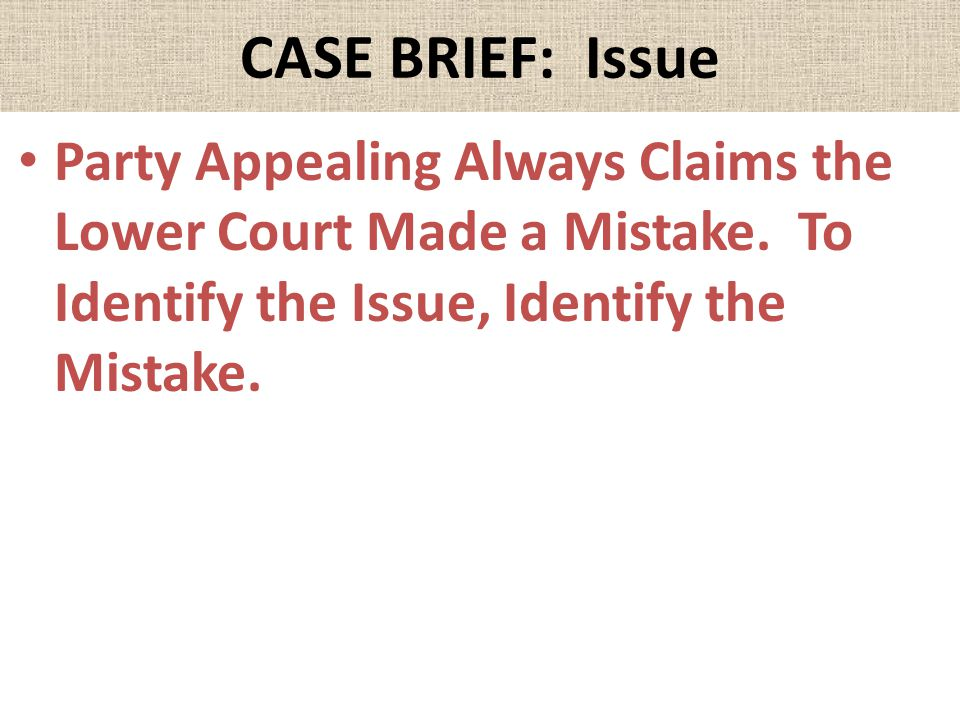 CASE BRIEF: Issue Party Appealing Always Claims the Lower Court Made a Mistake. To Identify the Issue, Identify the Mistake.