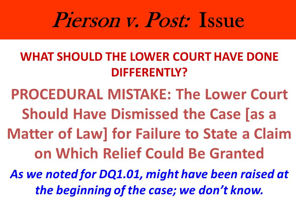Pierson v. Post: Issue WHAT SHOULD THE LOWER COURT HAVE DONE DIFFERENTLY? PROCEDURAL MISTAKE: The Lower Court Should Have Dismissed the Case [as a Mat