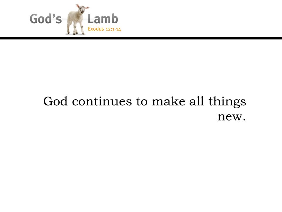 God continues to make all things new.