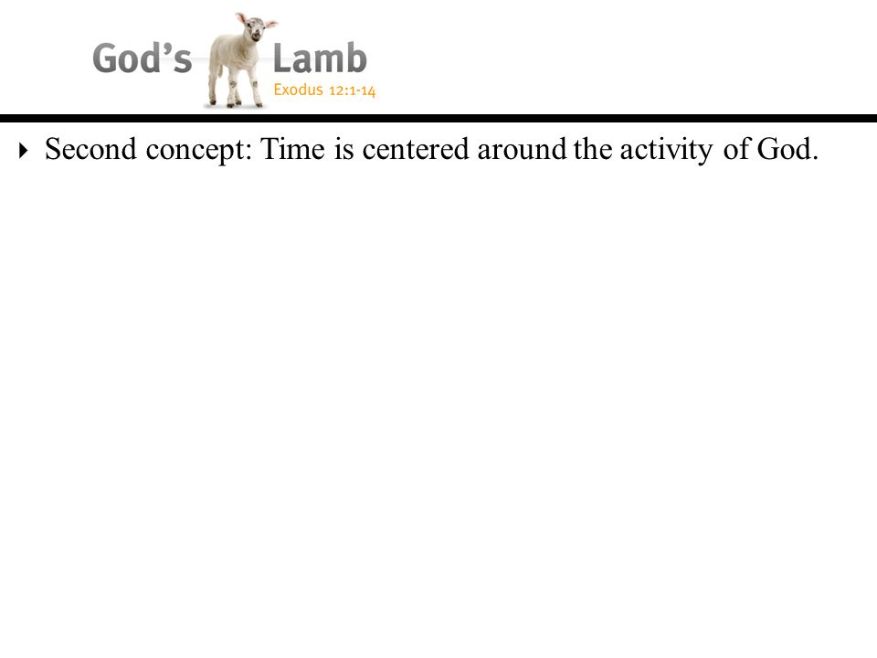  Second concept: Time is centered around the activity of God.