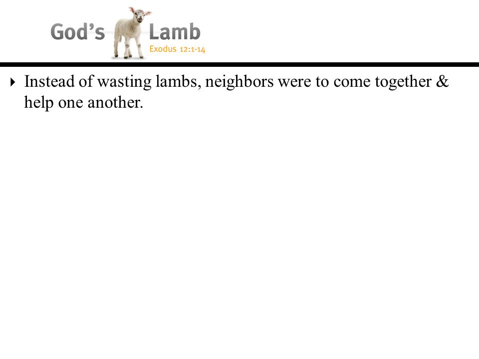 Instead of wasting lambs, neighbors were to come together & help one another.