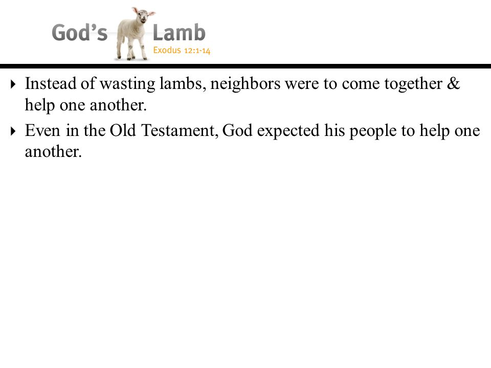  Even in the Old Testament, God expected his people to help one another.
