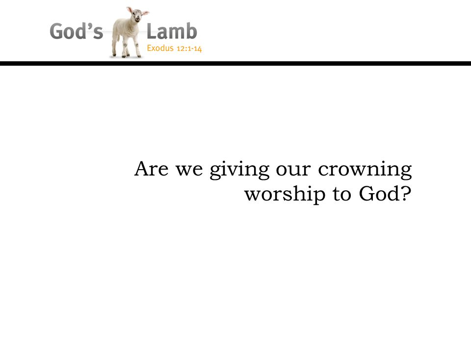 Are we giving our crowning worship to God?