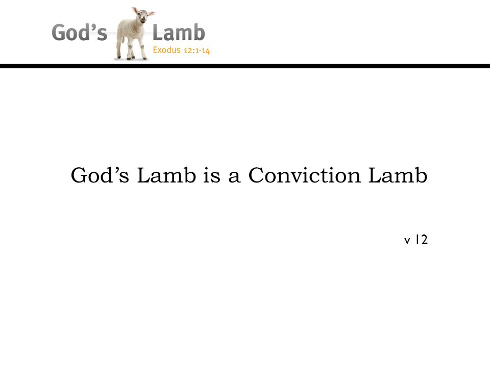 God's Lamb is a Conviction Lamb v 12