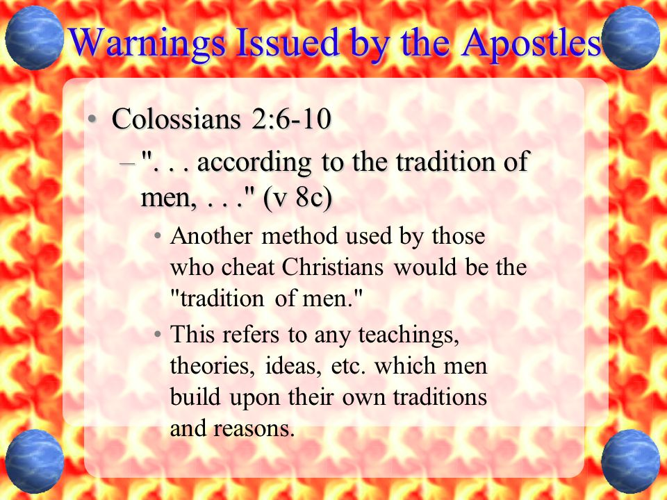 Warnings Issued by the Apostles Colossians 2:6-10Colossians 2:6-10 – ...