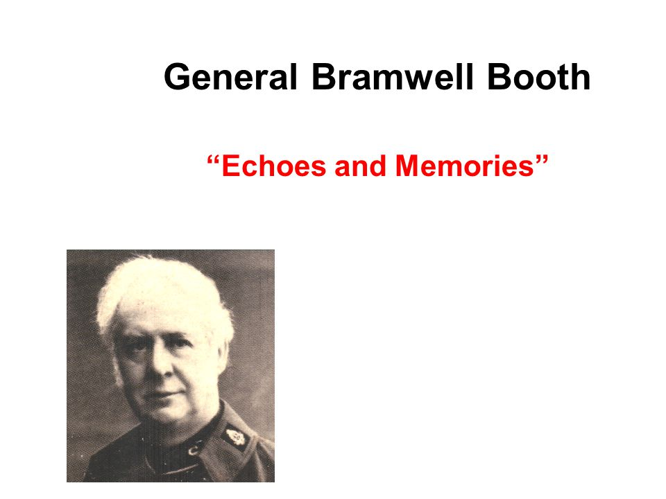 General Bramwell Booth Echoes and Memories
