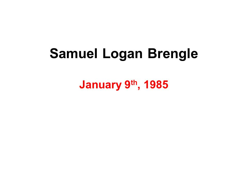 Samuel Logan Brengle January 9 th, 1985