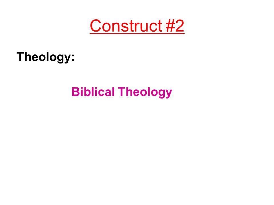 Construct #2 Theology: Biblical Theology