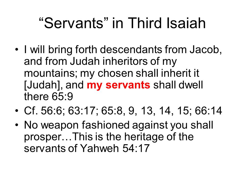 """Servants"" in Third Isaiah I will bring forth descendants from Jacob, and from Judah inheritors of my mountains; my chosen shall inherit it [Judah], a"