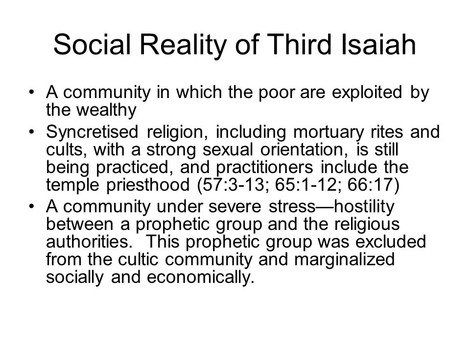Social Reality of Third Isaiah A community in which the poor are exploited by the wealthy Syncretised religion, including mortuary rites and cults, wi