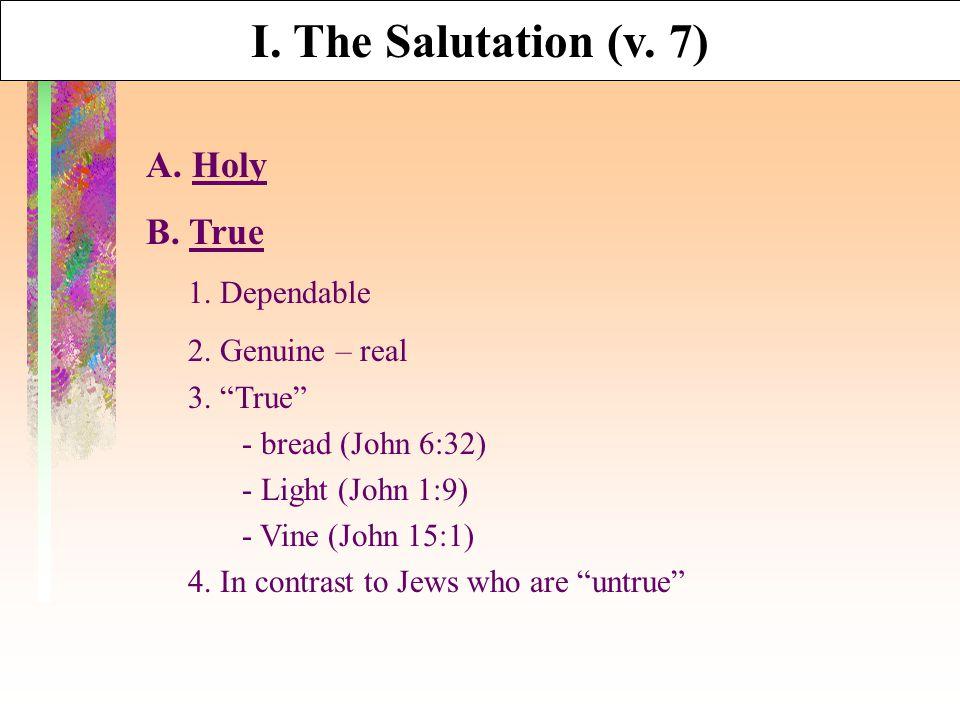 I. The Salutation (v. 7) A. Holy B. True 1. Dependable 2.