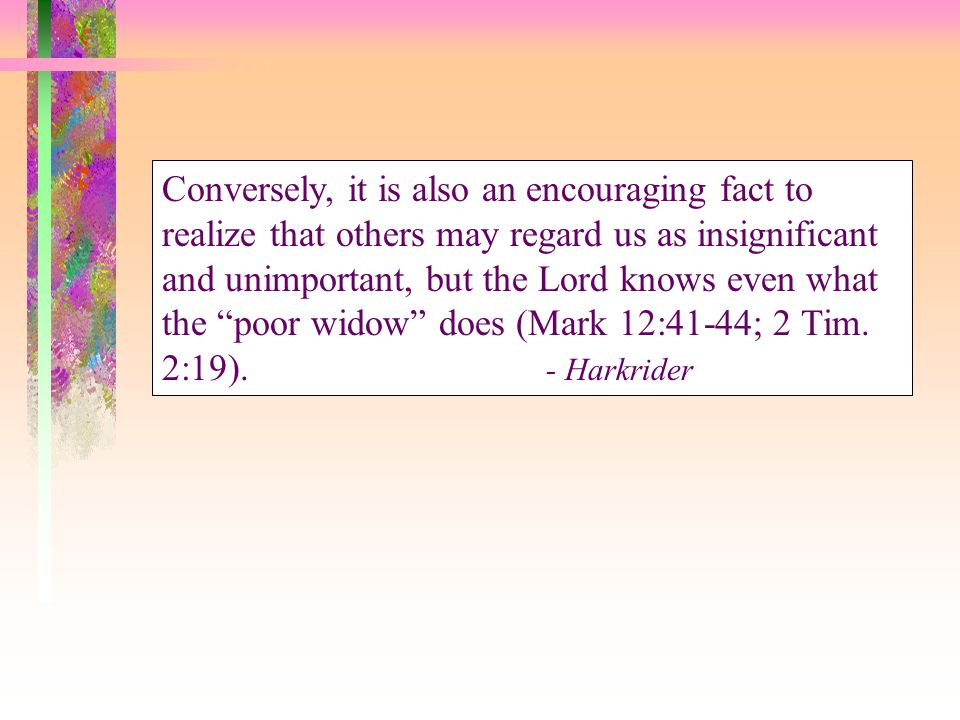 "Conversely, it is also an encouraging fact to realize that others may regard us as insignificant and unimportant, but the Lord knows even what the ""po"