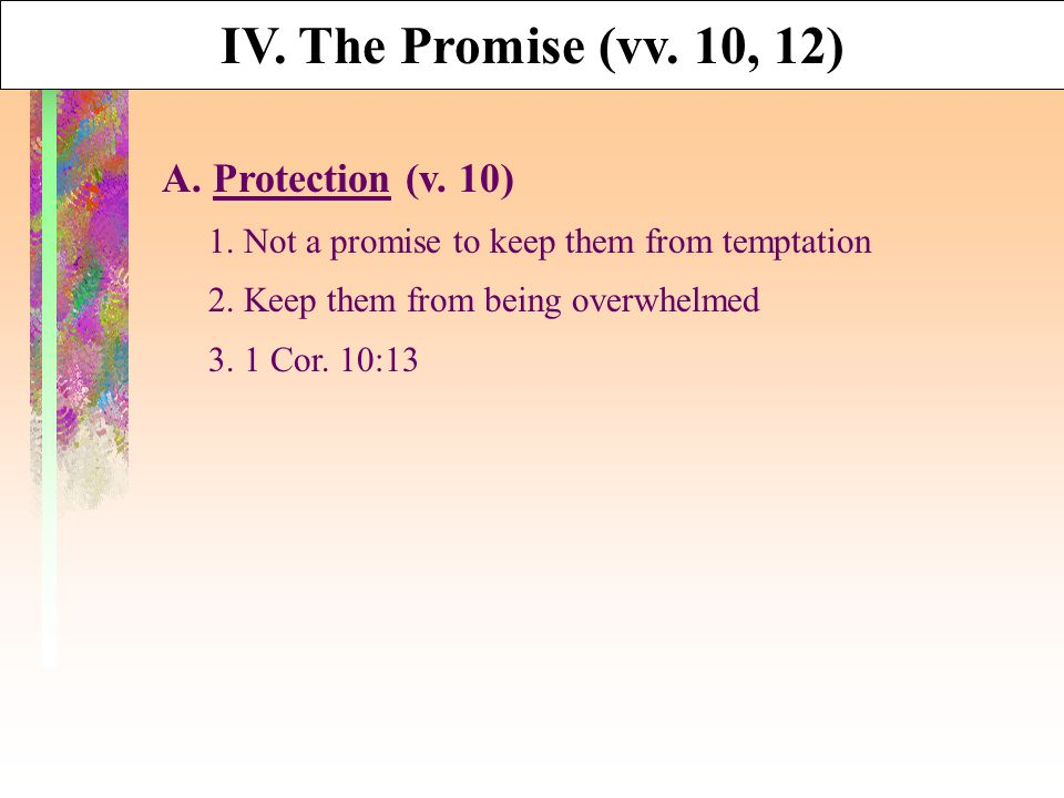 A. Protection (v. 10) 1. Not a promise to keep them from temptation 2. Keep them from being overwhelmed 3. 1 Cor. 10:13