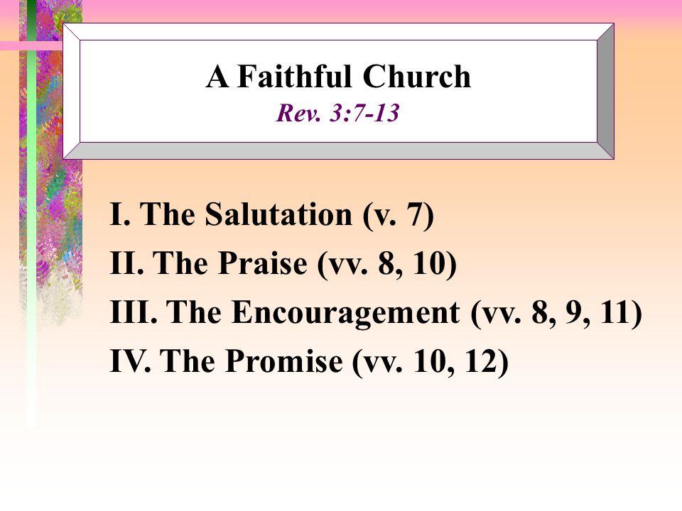 A Faithful Church Rev. 3:7-13 I. The Salutation (v.