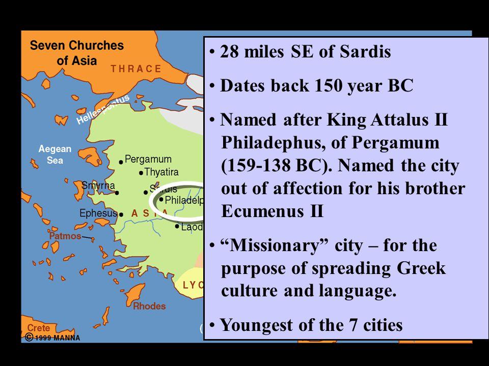 28 miles SE of Sardis Dates back 150 year BC Named after King Attalus II Philadephus, of Pergamum (159-138 BC).