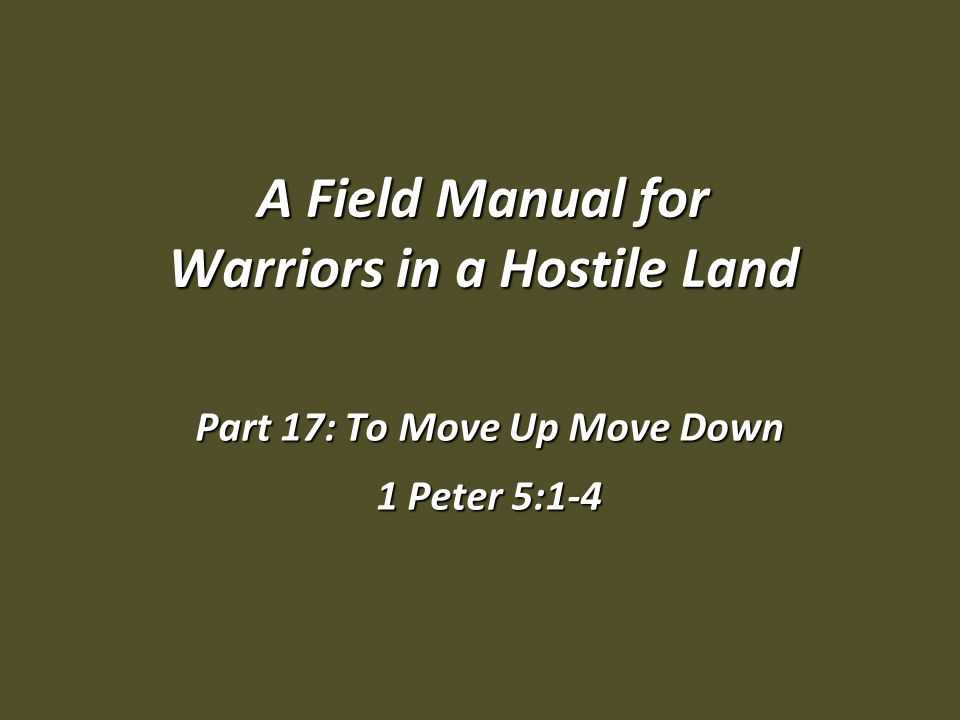 A Field Manual for Warriors in a Hostile Land Part 17: To Move Up Move Down 1 Peter 5:1-4