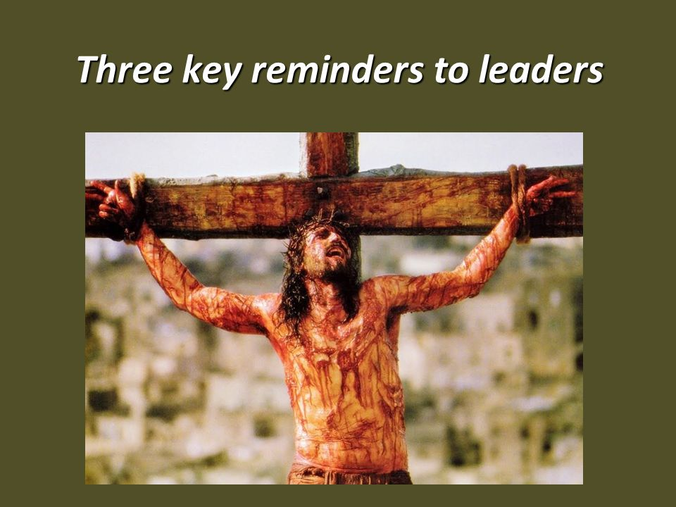 Three key reminders to leaders