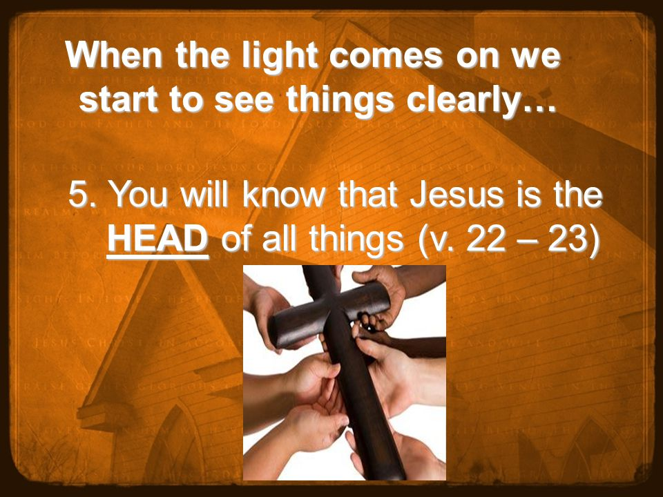 When the light comes on we start to see things clearly… When the light comes on we start to see things clearly… 5.