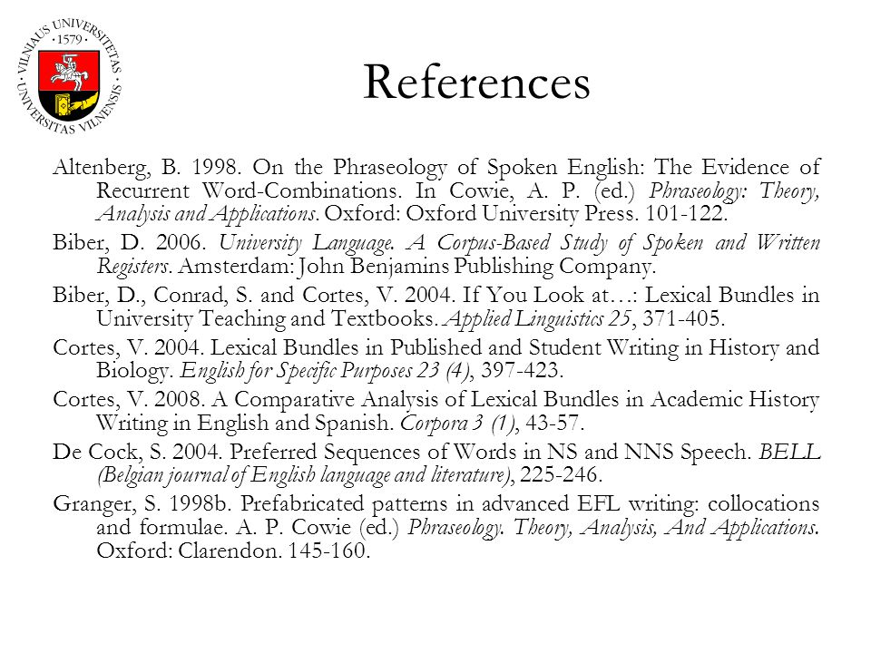 References Altenberg, B. 1998. On the Phraseology of Spoken English: The Evidence of Recurrent Word-Combinations. In Cowie, A. P. (ed.) Phraseology: T