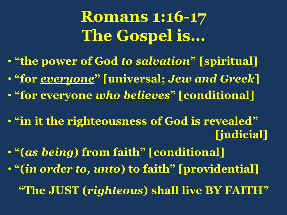 """Romans 1:16-17 The Gospel is… """"the power of God to salvation"""" [spiritual] """"for everyone"""" [universal; Jew and Greek] """"for everyone who believes"""" [condi"""