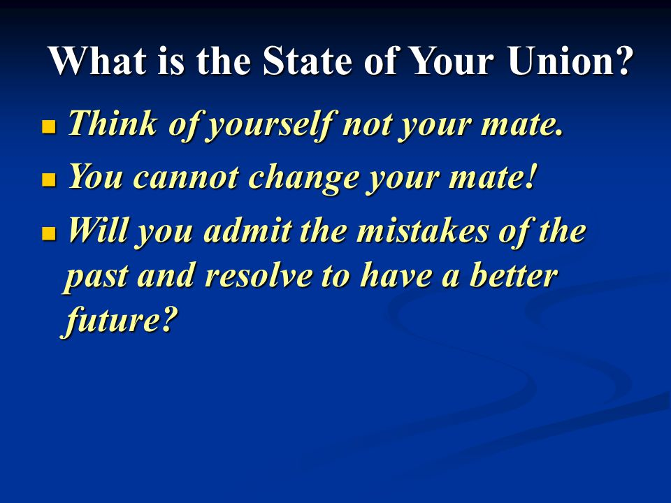 What is the State of Your Union. Think of yourself not your mate.