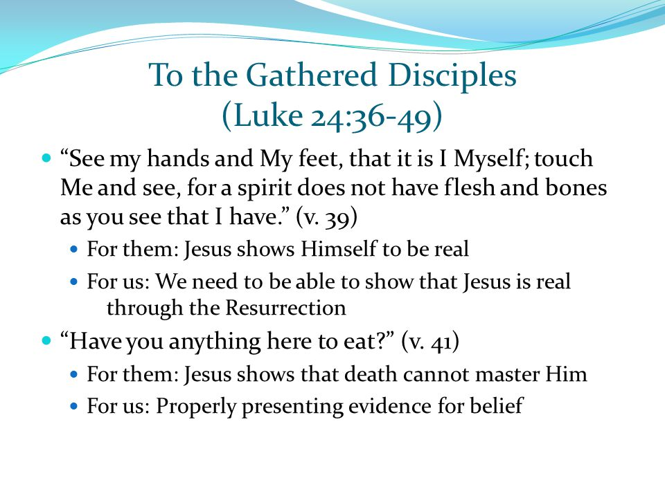 "To the Gathered Disciples (Luke 24:36-49) ""See my hands and My feet, that it is I Myself; touch Me and see, for a spirit does not have flesh and bones"