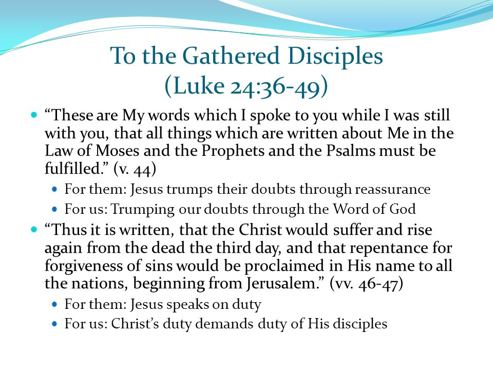 "To the Gathered Disciples (Luke 24:36-49) ""These are My words which I spoke to you while I was still with you, that all things which are written about"