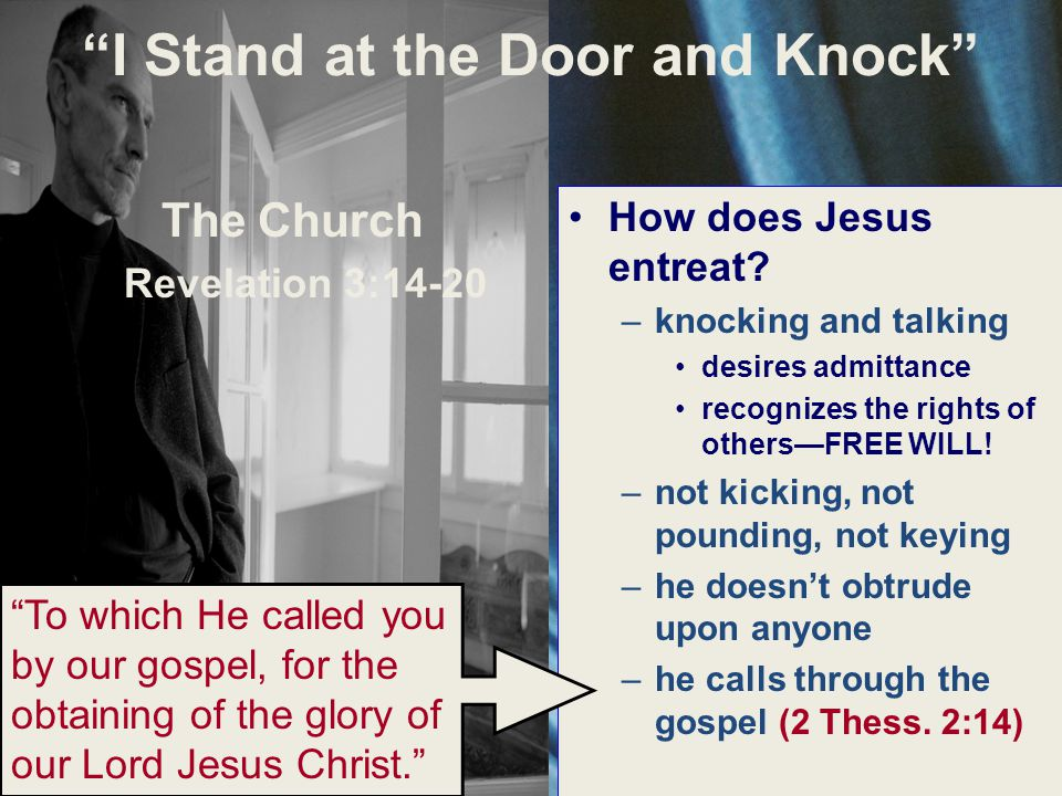 The Church Revelation 3:14-20 How does Jesus entreat? –k–knocking and talking desires admittance recognizes the rights of others—FREE WILL! –n–not kic