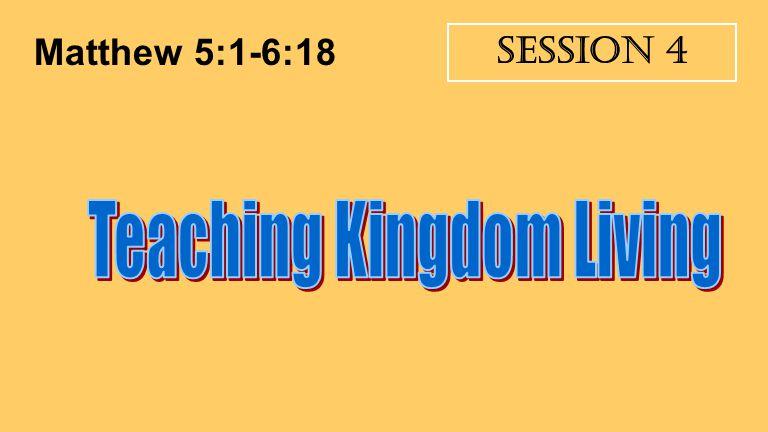 Session 4 Matthew 5:1-6:18