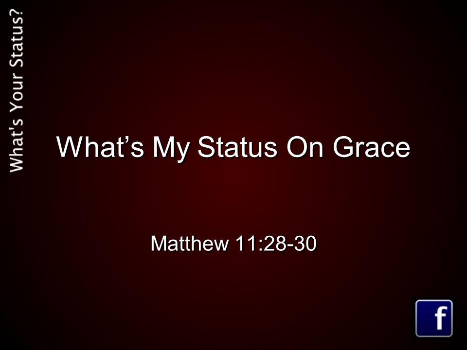 What's My Status On Grace Matthew 11:28-30