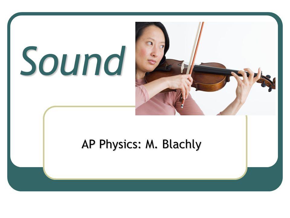 Sound AP Physics: M. Blachly
